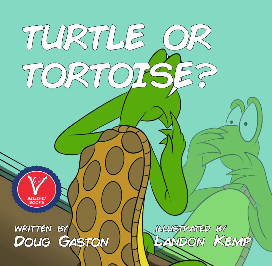 Turtle Or Tortoise | Believe Kids Books | Doug Gaston | Landon Kemp
